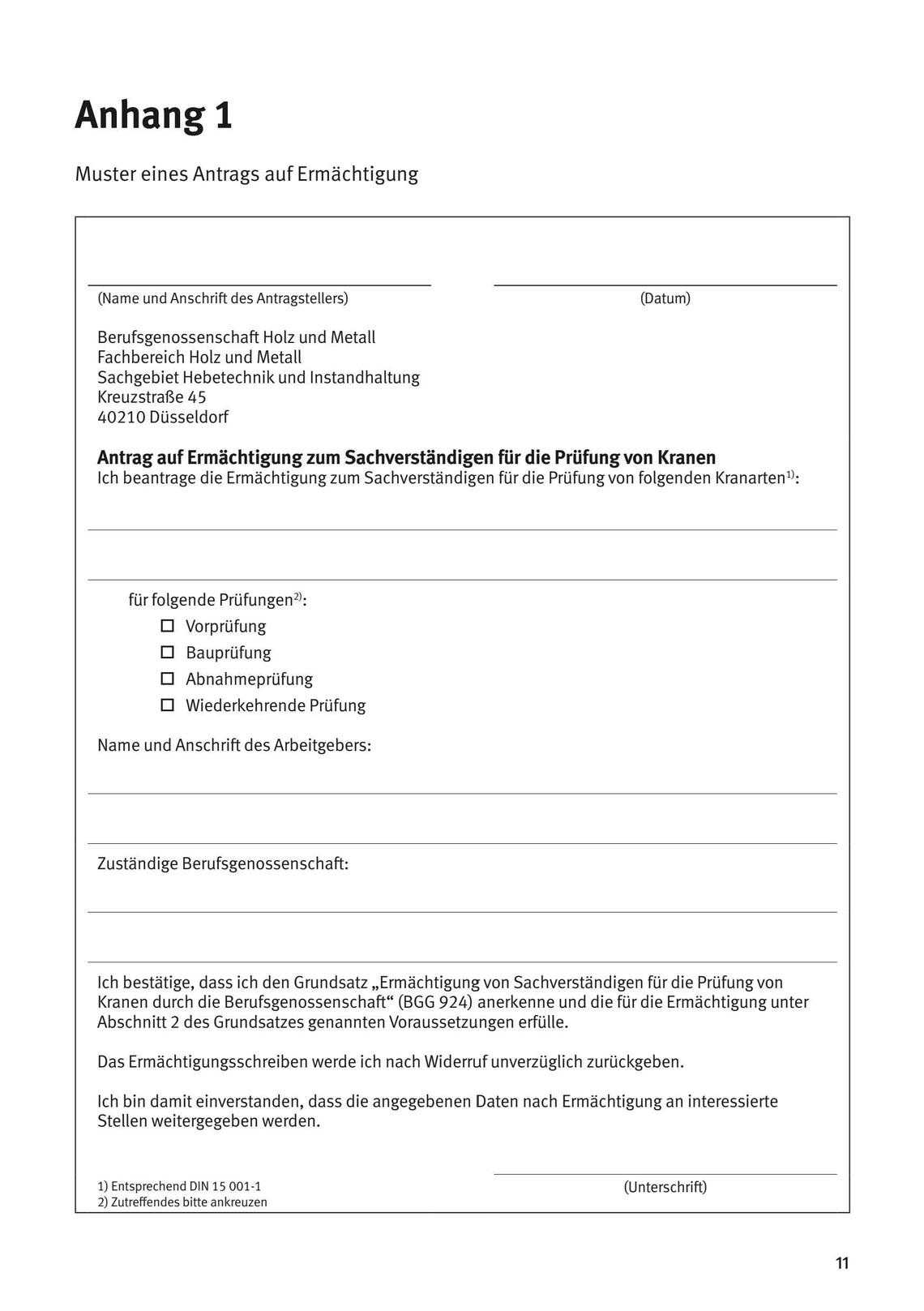 Das Muster enthält Freifelder für die Eintragung des Namens und der Anschrift sowie Unterschrift des Atragstellers, die Kranarten, für die eine Ermächtigung erfolgen soll, die Art der Prüfung für die eine Ermächtigung erfolgen soll (Vorprüfung, Bauprüfung, Abnahmeprüfung, wiederkehrende Prüdung), den Namen und die Anschrift des Arbeitgebers und die zuständige Berufsgenossenschaft.